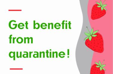 Get benefit from quarantine